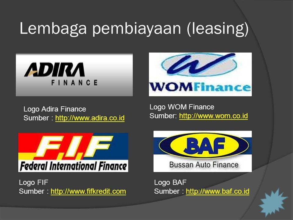 Lembaga pembiayaan (leasing) Logo Adira Finance Sumber : http://www.adira.co.idhttp://www.adira.co.id Logo WOM Finance Sumber: http://www.wom.co.idhttp://www.wom.co.id Logo FIF Sumber : http://www.fifkredit.comhttp://www.fifkredit.com Logo BAF Sumber : http://www.baf.co.idhttp://www.baf.co.id