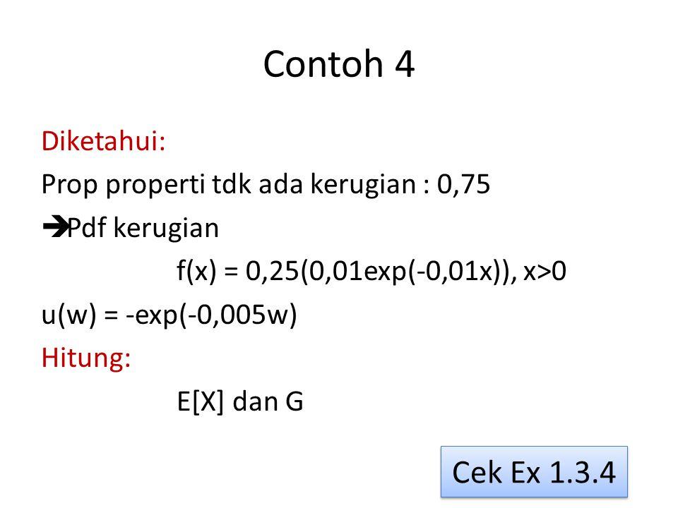 Contoh 4 Diketahui: Prop properti tdk ada kerugian : 0,75  Pdf kerugian f(x) = 0,25(0,01exp(-0,01x)), x>0 u(w) = -exp(-0,005w) Hitung: E[X] dan G Cek