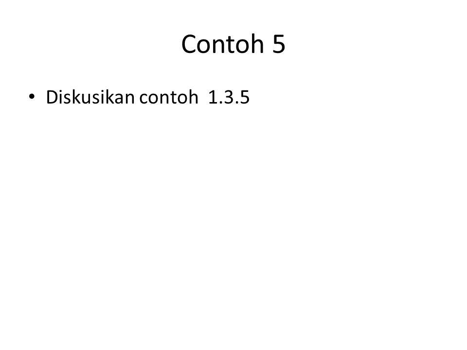 Contoh 5 • Diskusikan contoh 1.3.5