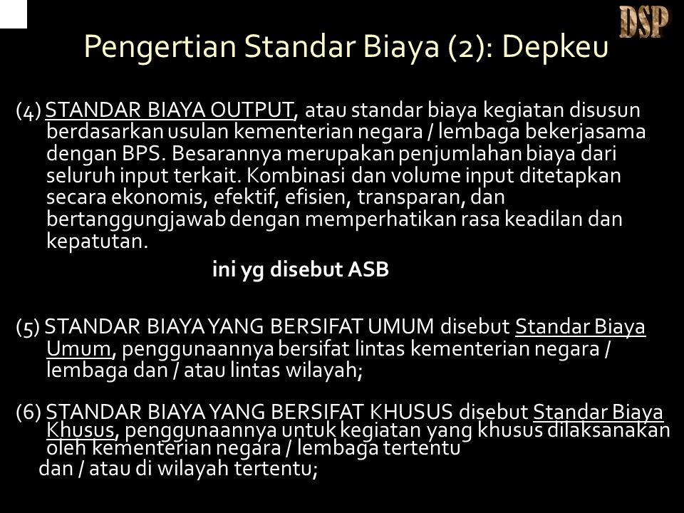 Pengertian Standar Biaya (2): Depkeu (4) STANDAR BIAYA OUTPUT, atau standar biaya kegiatan disusun berdasarkan usulan kementerian negara / lembaga bekerjasama dengan BPS.