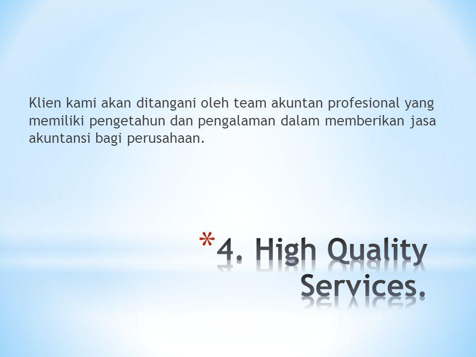 Klien kami akan ditangani oleh team akuntan profesional yang memiliki pengetahun dan pengalaman dalam memberikan jasa akuntansi bagi perusahaan.