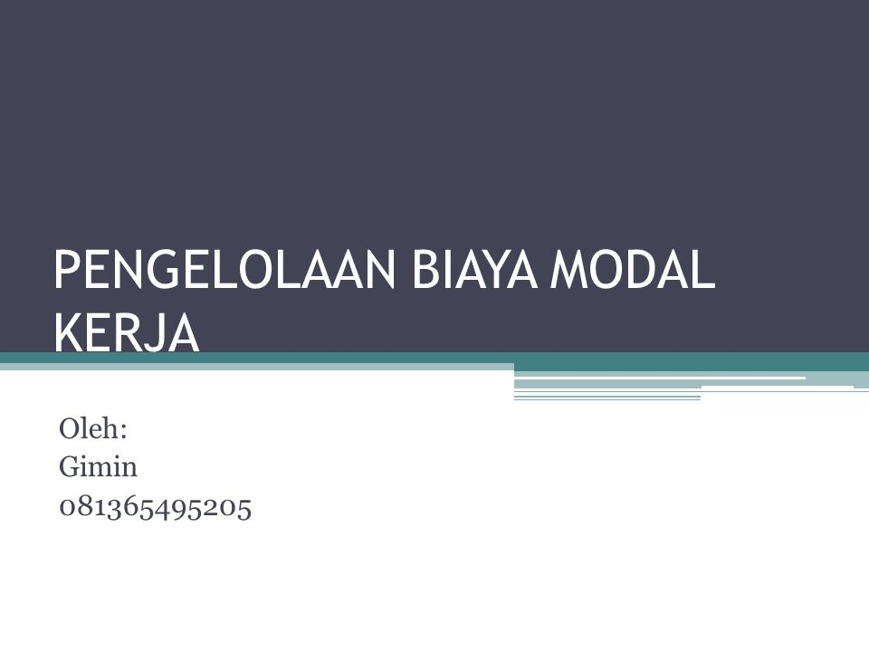 PENGELOLAAN BIAYA MODAL KERJA Oleh: Gimin 081365495205