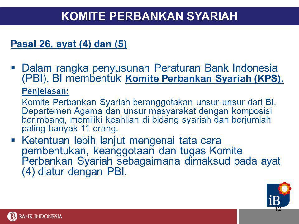 12 KOMITE PERBANKAN SYARIAH Pasal 26, ayat (4) dan (5)  Dalam rangka penyusunan Peraturan Bank Indonesia (PBI), BI membentuk Komite Perbankan Syariah