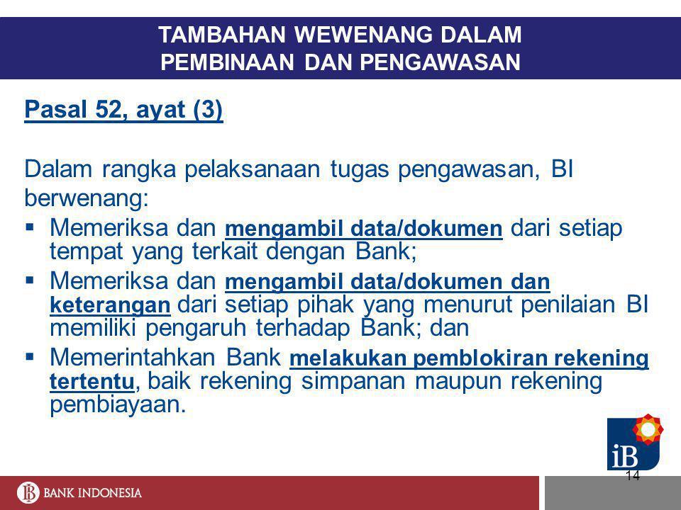 14 TAMBAHAN WEWENANG DALAM PEMBINAAN DAN PENGAWASAN Pasal 52, ayat (3) Dalam rangka pelaksanaan tugas pengawasan, BI berwenang:  Memeriksa dan mengam