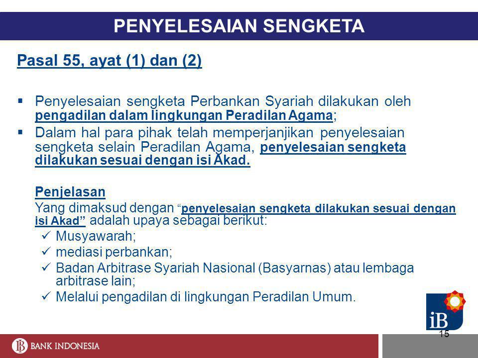 15 PENYELESAIAN SENGKETA Pasal 55, ayat (1) dan (2)  Penyelesaian sengketa Perbankan Syariah dilakukan oleh pengadilan dalam lingkungan Peradilan Aga