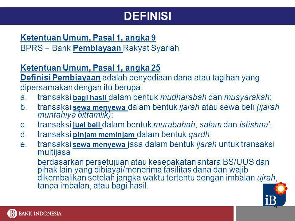 4 DEFINISI Ketentuan Umum, Pasal 1, angka 9 BPRS = Bank Pembiayaan Rakyat Syariah Ketentuan Umum, Pasal 1, angka 25 Definisi Pembiayaan adalah penyedi