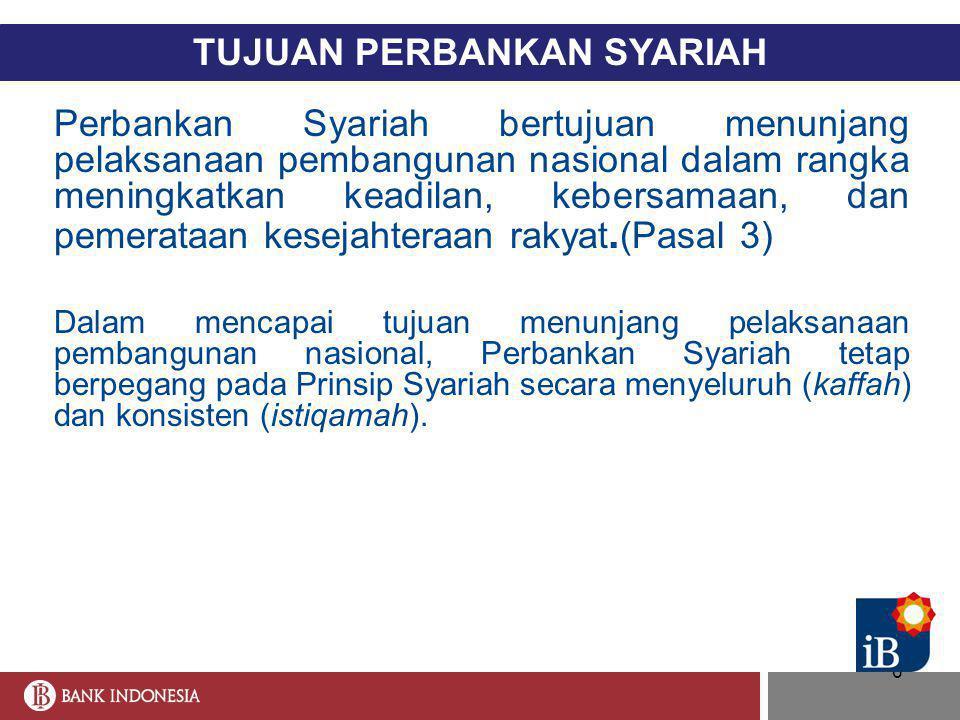 6 TUJUAN PERBANKAN SYARIAH Perbankan Syariah bertujuan menunjang pelaksanaan pembangunan nasional dalam rangka meningkatkan keadilan, kebersamaan, dan