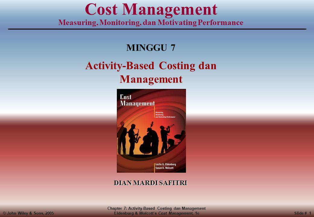 © John Wiley & Sons, 2005 Chapter 7: Activity-Based Costing dan Management Eldenburg & Wolcott's Cost Management, 1eSlide # 2 Q1: Product Cost Cross Subsidization •Kasus 'patungan' makan di restoran adalah contoh yang baik.