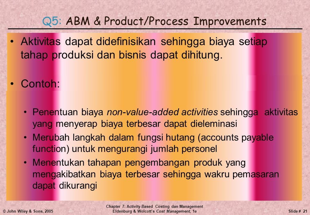 © John Wiley & Sons, 2005 Chapter 7: Activity-Based Costing dan Management Eldenburg & Wolcott's Cost Management, 1eSlide # 21 •Aktivitas dapat didefi
