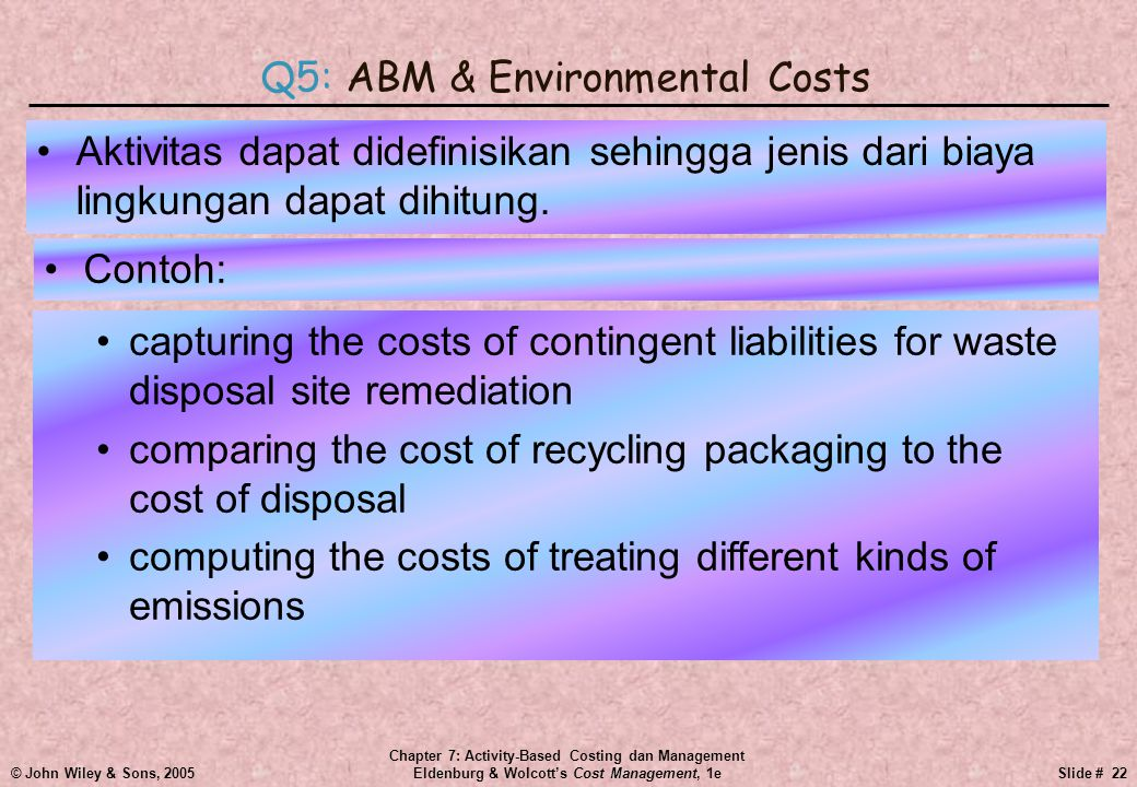 © John Wiley & Sons, 2005 Chapter 7: Activity-Based Costing dan Management Eldenburg & Wolcott's Cost Management, 1eSlide # 22 •Aktivitas dapat didefi