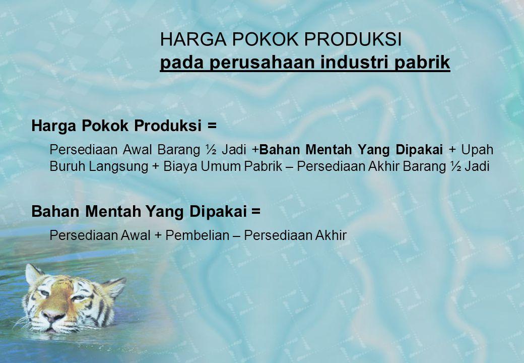 HARGA POKOK PRODUKSI pada perusahaan industri pabrik Harga Pokok Produksi = Persediaan Awal Barang ½ Jadi +Bahan Mentah Yang Dipakai + Upah Buruh Lang