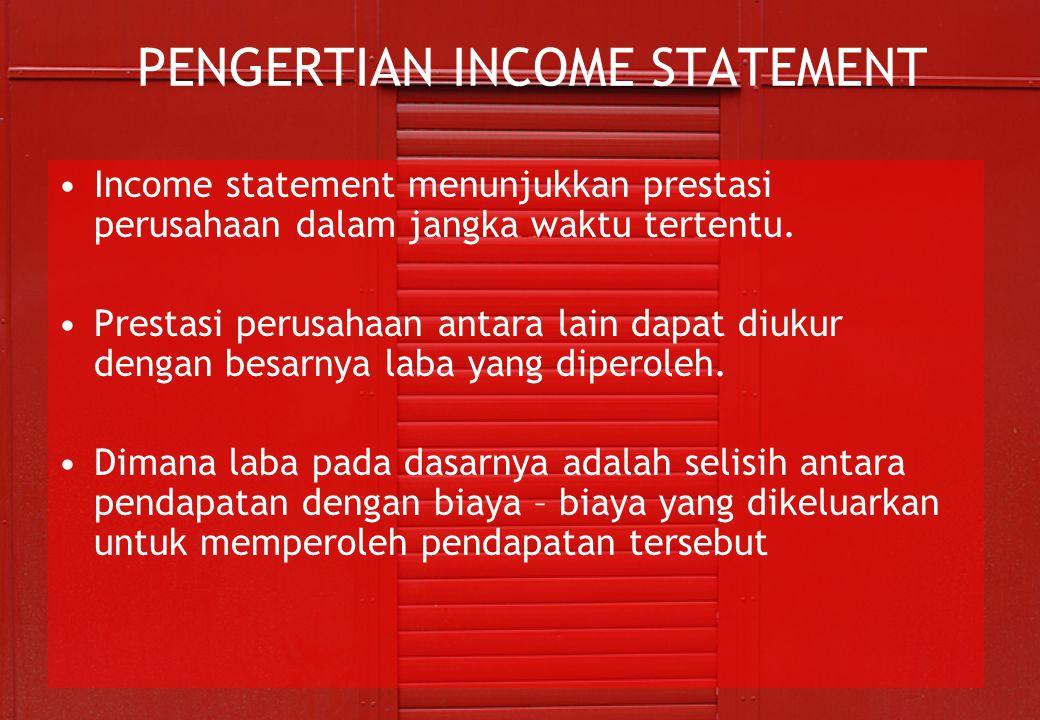 PENGERTIAN INCOME STATEMENT •Income statement menunjukkan prestasi perusahaan dalam jangka waktu tertentu. •Prestasi perusahaan antara lain dapat diuk