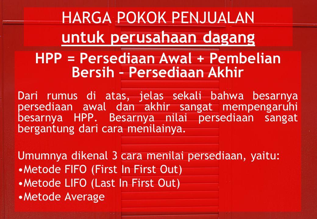 HARGA POKOK PENJUALAN untuk perusahaan dagang HPP = Persediaan Awal + Pembelian Bersih – Persediaan Akhir Dari rumus di atas, jelas sekali bahwa besar