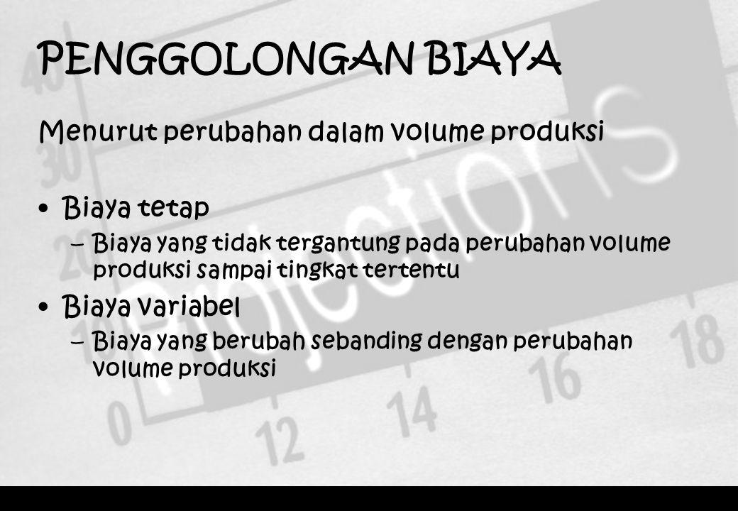 Menurut perubahan dalam volume produksi •Biaya tetap –Biaya yang tidak tergantung pada perubahan volume produksi sampai tingkat tertentu •Biaya variab