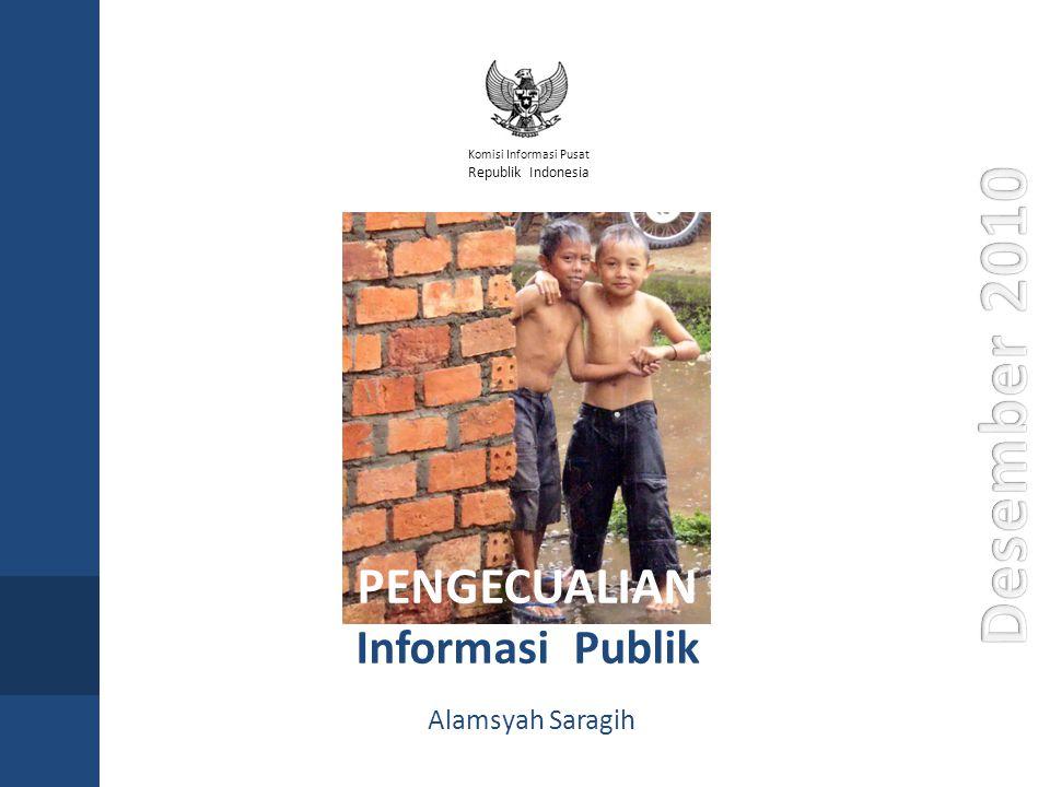 Komisi Informasi Pusat Republik Indonesia PENGECUALIAN Informasi Publik Alamsyah Saragih