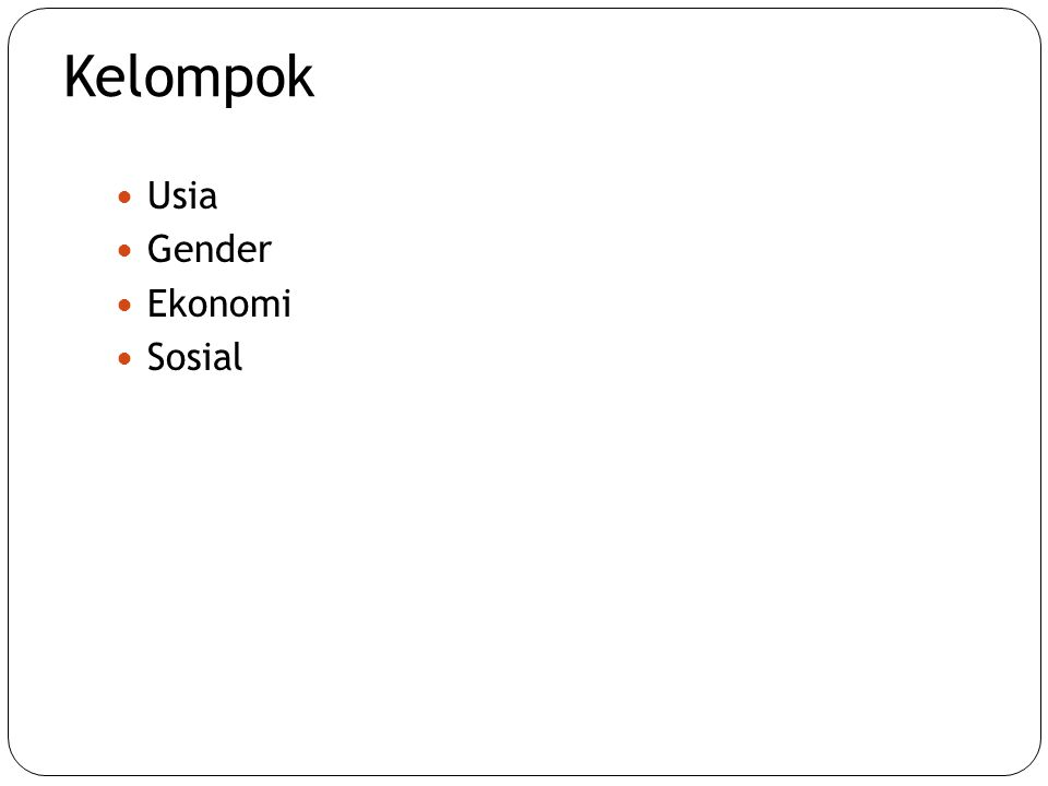 Kelompok  Usia  Gender  Ekonomi  Sosial