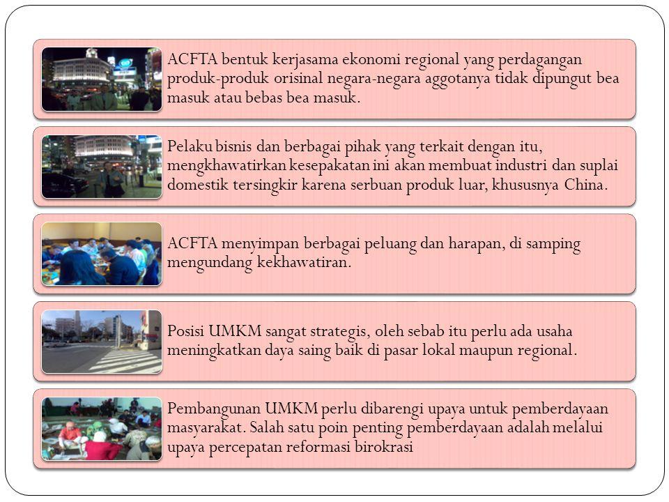 ACFTA bentuk kerjasama ekonomi regional yang perdagangan produk-produk orisinal negara-negara aggotanya tidak dipungut bea masuk atau bebas bea masuk.