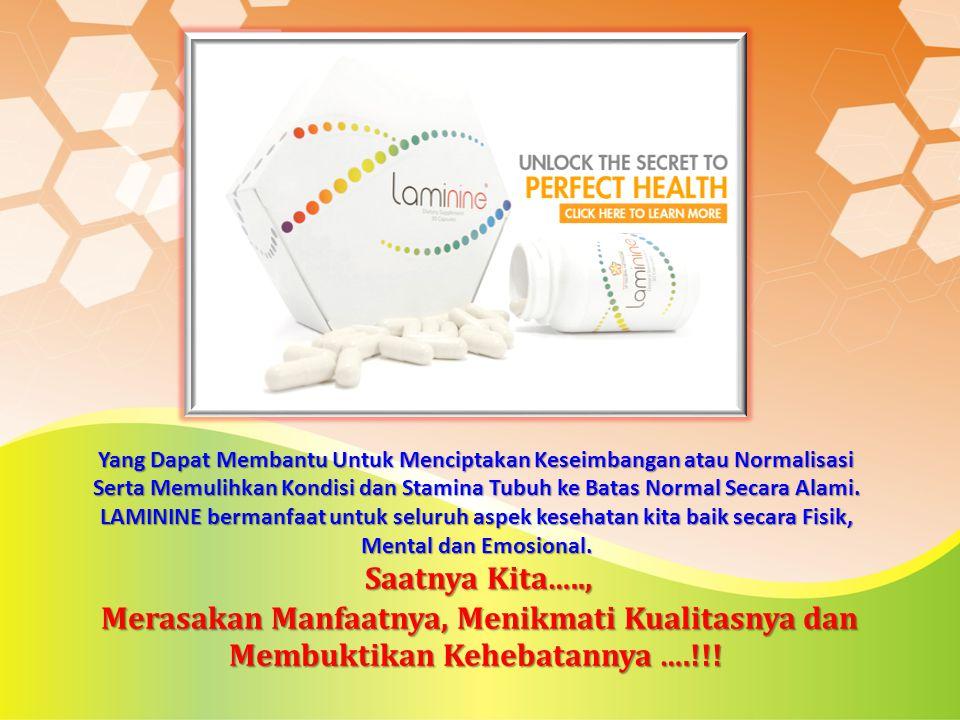 Yang Dapat Membantu Untuk Menciptakan Keseimbangan atau Normalisasi Serta Memulihkan Kondisi dan Stamina Tubuh ke Batas Normal Secara Alami. LAMININE