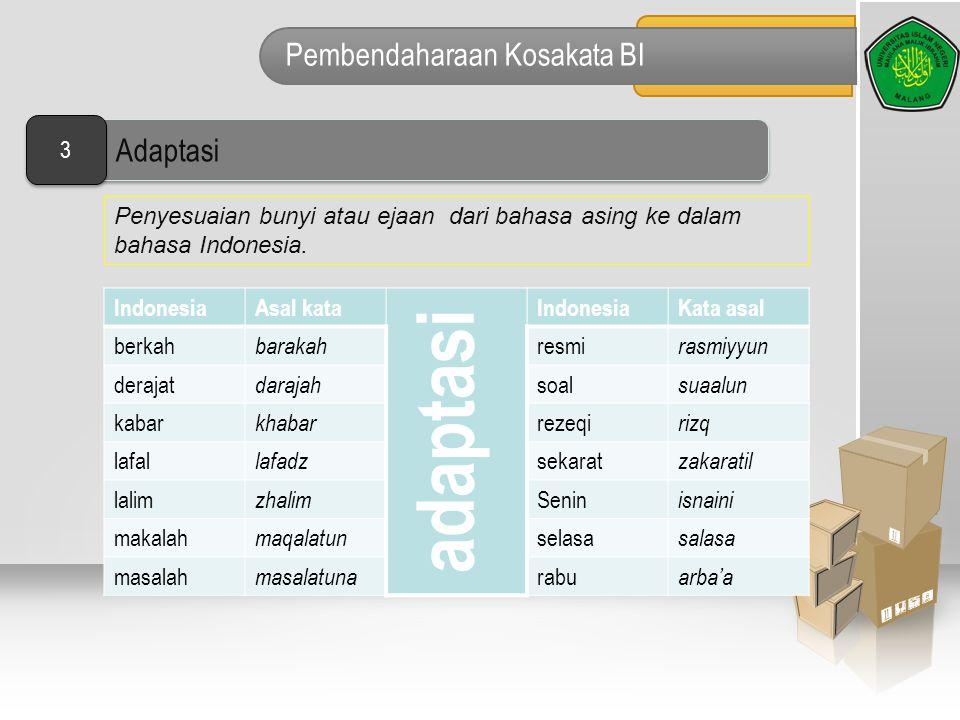 Pembendaharaan Kosakata BI Penyesuaian bunyi atau ejaan dari bahasa asing ke dalam bahasa Indonesia. IndonesiaAsal kata adaptasi IndonesiaKata asal be