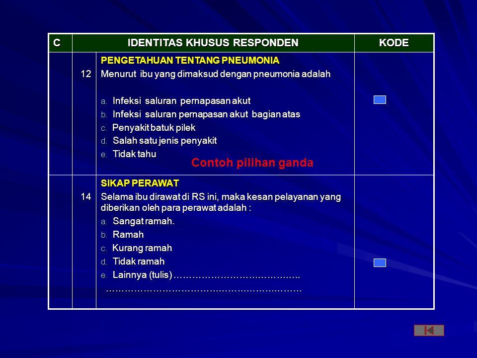 C IDENTITAS KHUSUS RESPONDEN KODE 12 PENGETAHUAN TENTANG PNEUMONIA Menurut ibu yang dimaksud dengan pneumonia adalah a.
