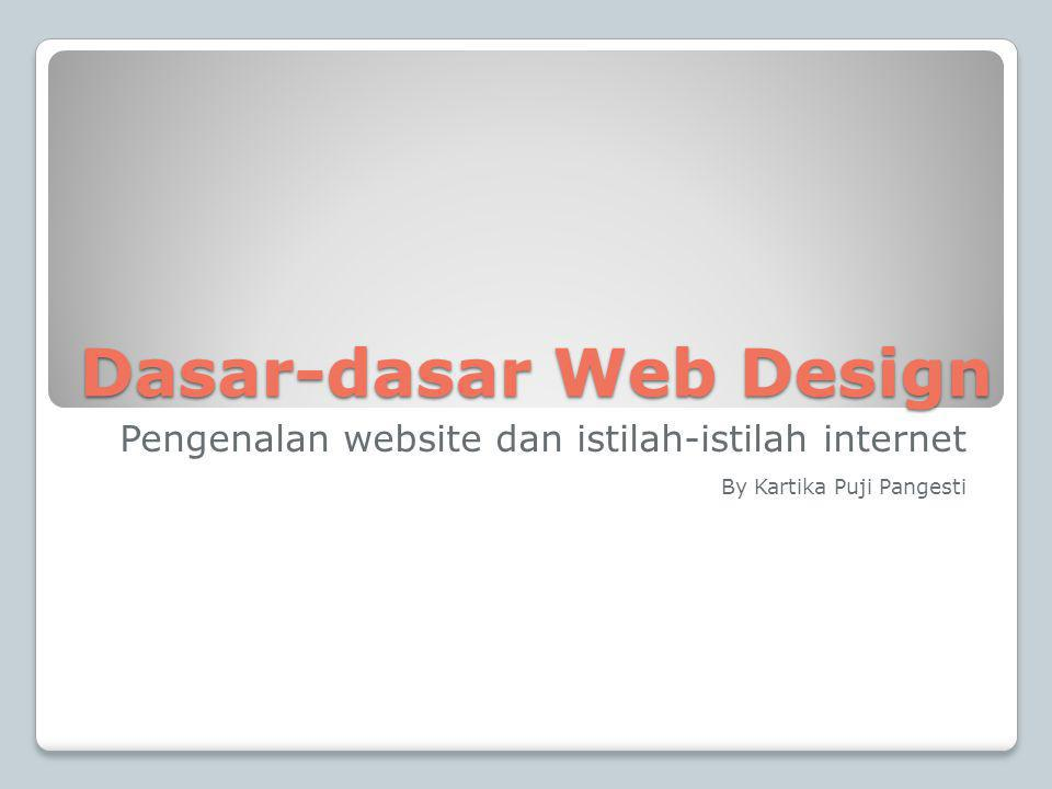 Dasar-dasar Web Design Pengenalan website dan istilah-istilah internet By Kartika Puji Pangesti