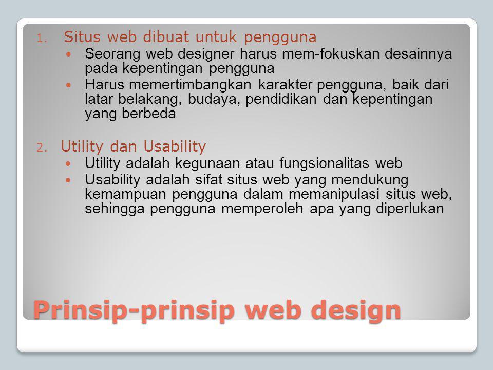 Prinsip-prinsip web design 1. Situs web dibuat untuk pengguna  Seorang web designer harus mem-fokuskan desainnya pada kepentingan pengguna  Harus me