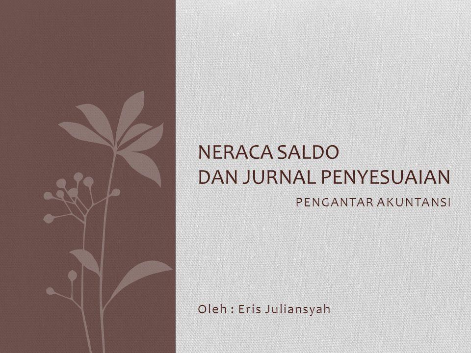PENGANTAR AKUNTANSI Oleh : Eris Juliansyah NERACA SALDO DAN JURNAL PENYESUAIAN