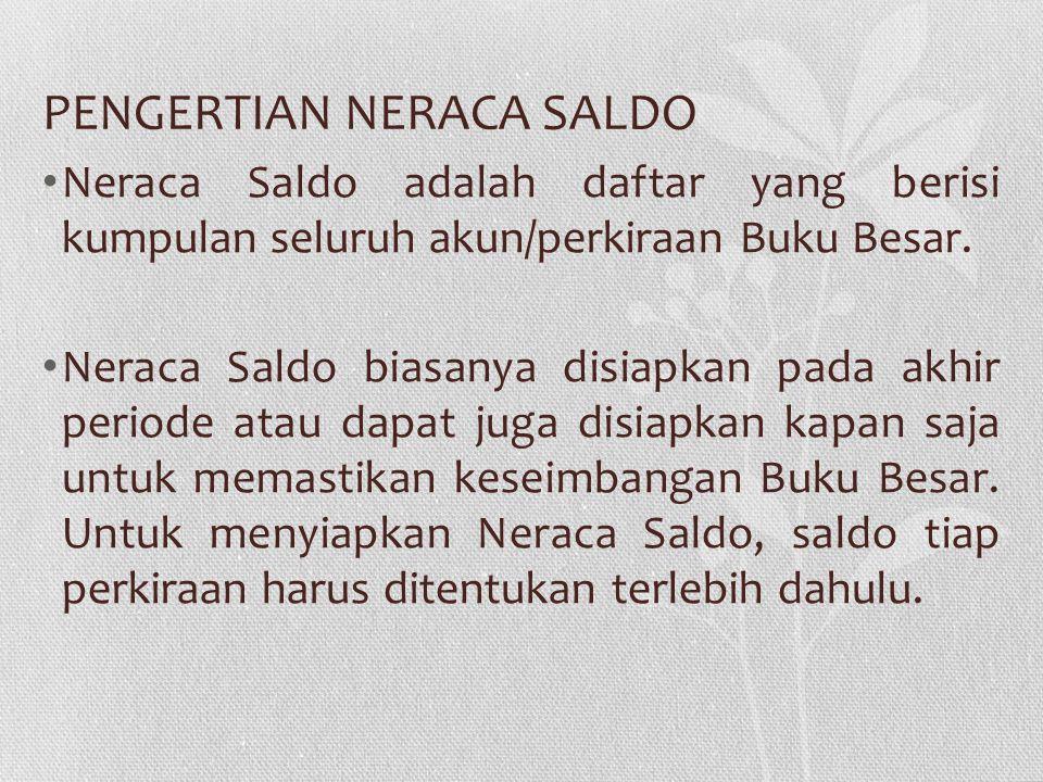PENGERTIAN NERACA SALDO • Neraca Saldo adalah daftar yang berisi kumpulan seluruh akun/perkiraan Buku Besar. • Neraca Saldo biasanya disiapkan pada ak