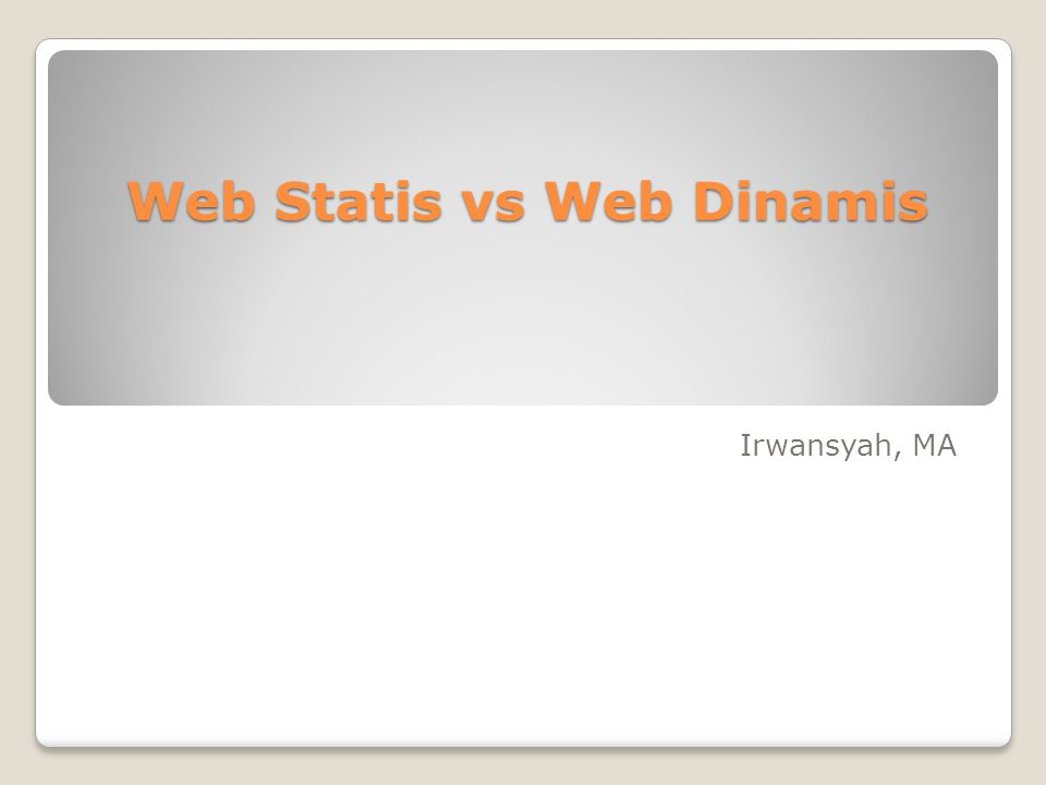Web Statis vs Web Dinamis Irwansyah, MA