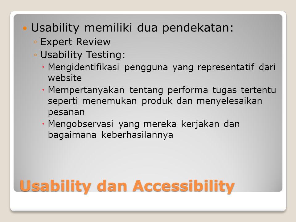 Usability dan Accessibility  Usability memiliki dua pendekatan: ◦Expert Review ◦Usability Testing:  Mengidentifikasi pengguna yang representatif dar