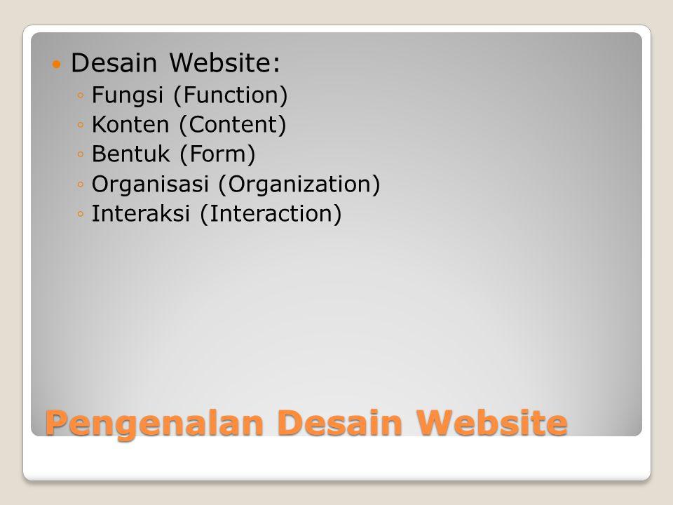 Pengenalan Desain Website  Desain Website: ◦Fungsi (Function) ◦Konten (Content) ◦Bentuk (Form) ◦Organisasi (Organization) ◦Interaksi (Interaction)