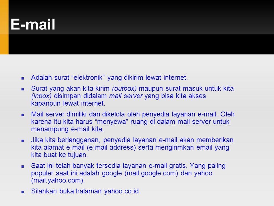 "E-mail  Adalah surat ""elektronik"" yang dikirim lewat internet.  Surat yang akan kita kirim (outbox) maupun surat masuk untuk kita (inbox) disimpan d"