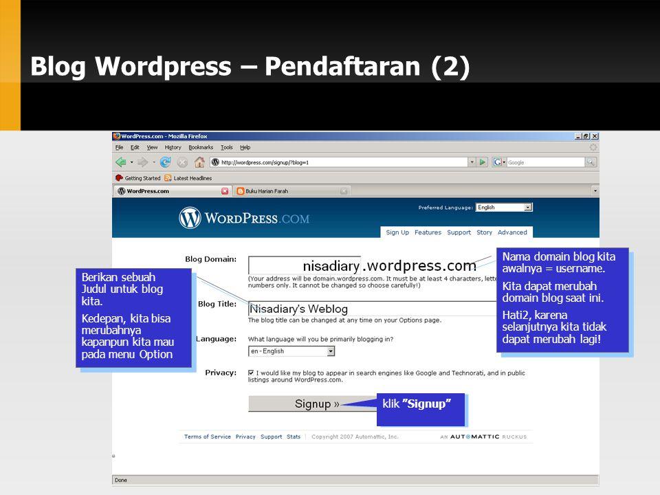 Blog Wordpress – Pendaftaran (2) Nama domain blog kita awalnya = username. Kita dapat merubah domain blog saat ini. Hati2, karena selanjutnya kita ti