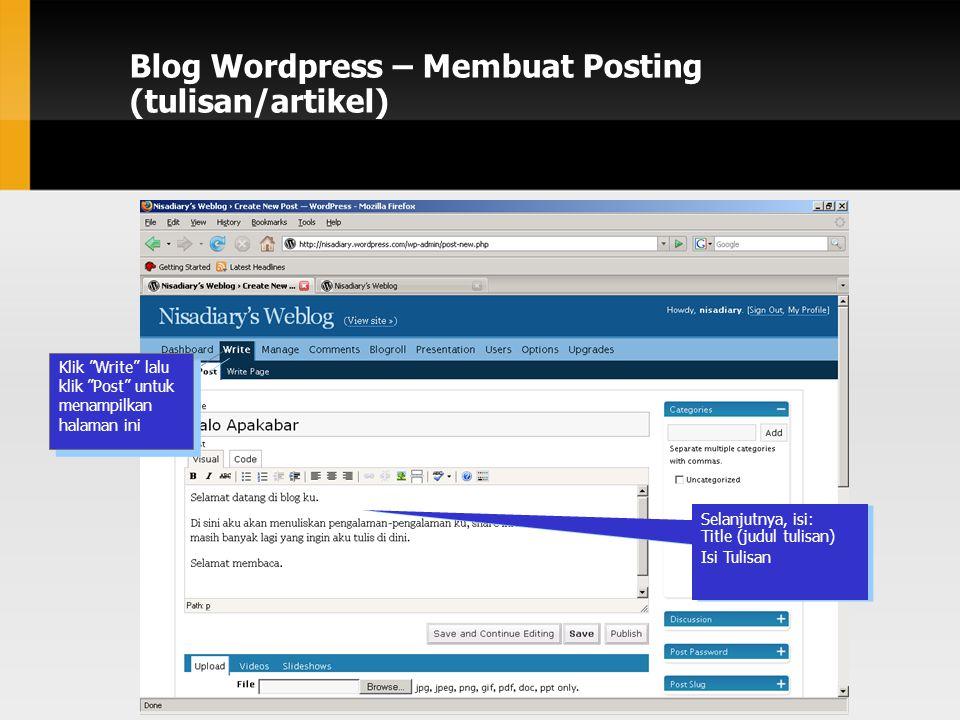 Blog Wordpress – Membuat Posting (tulisan/artikel) Klik Write lalu klik Post untuk menampilkan halaman ini Selanjutnya, isi: Title (judul tulisan) Isi Tulisan Selanjutnya, isi: Title (judul tulisan) Isi Tulisan