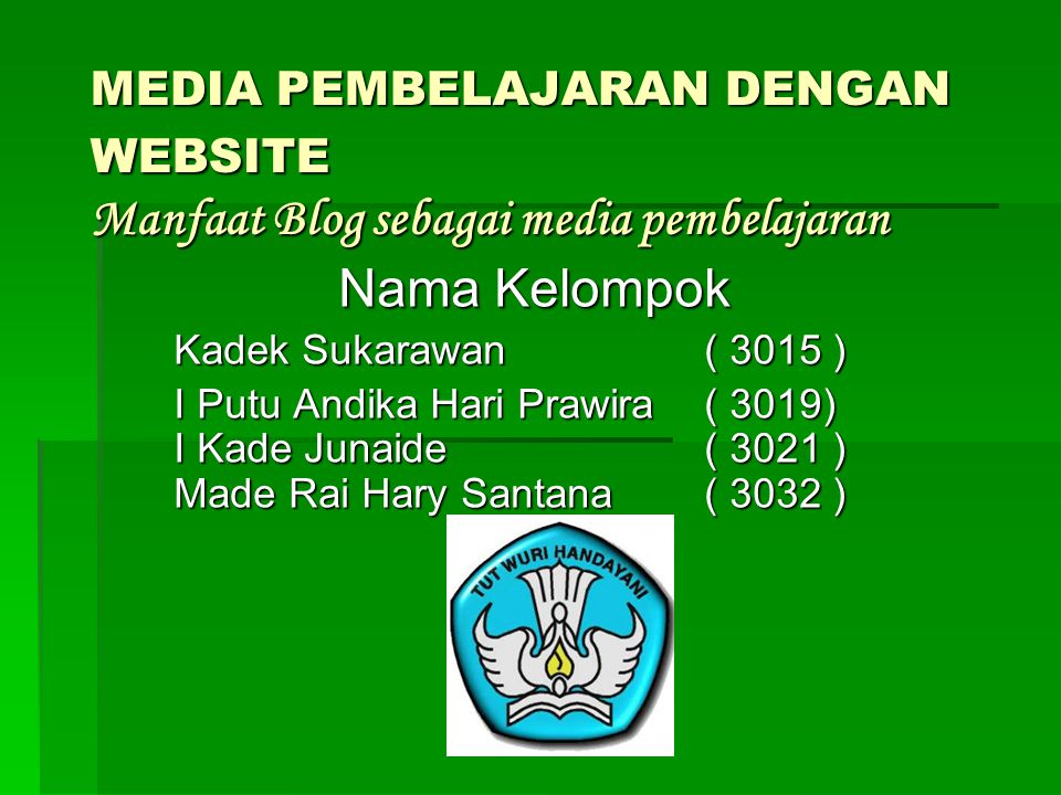 MEDIA PEMBELAJARAN DENGAN WEBSITE Manfaat Blog sebagai media pembelajaran Nama Kelompok Kadek Sukarawan ( 3015 ) I Putu Andika Hari Prawira ( 3019) I Kade Junaide ( 3021 ) Made Rai Hary Santana ( 3032 )