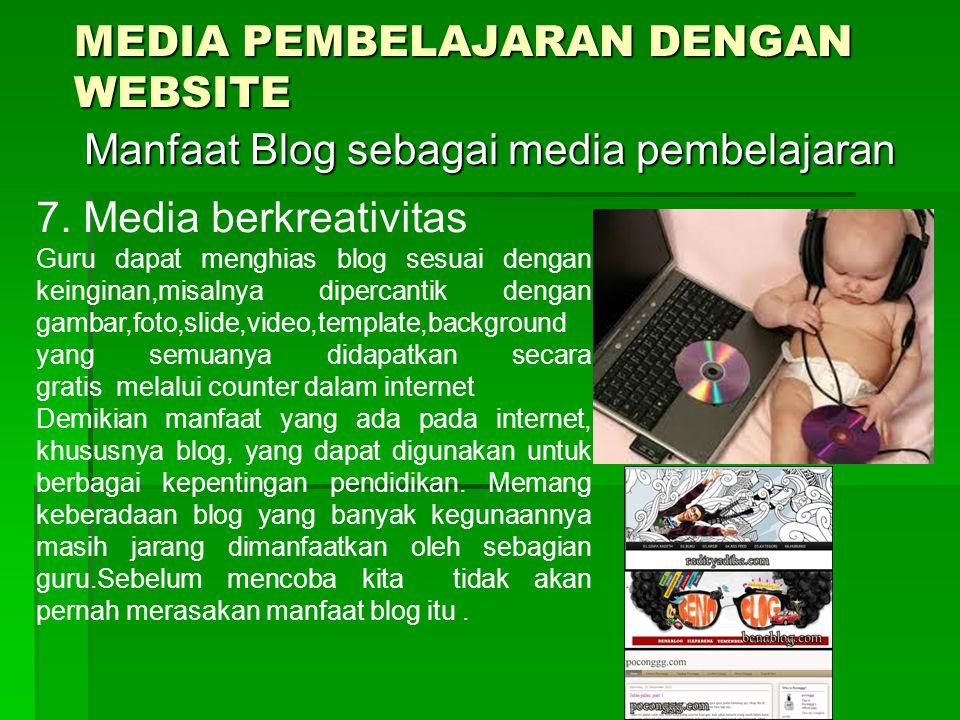 MEDIA PEMBELAJARAN DENGAN WEBSITE Manfaat Blog sebagai media pembelajaran Manfaat Blog sebagai media pembelajaran 7.