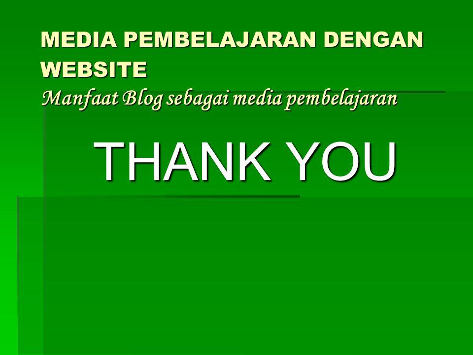 MEDIA PEMBELAJARAN DENGAN WEBSITE Manfaat Blog sebagai media pembelajaran THANK YOU