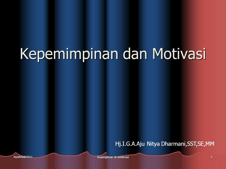 Kepemimpinan Manajerial  Proses mengarahkan dan mempengaruhi aktivitas yang berkaitan dengan tugas dari anggota kelompok AyuRAi@2011kepimpinan & motivasi 2