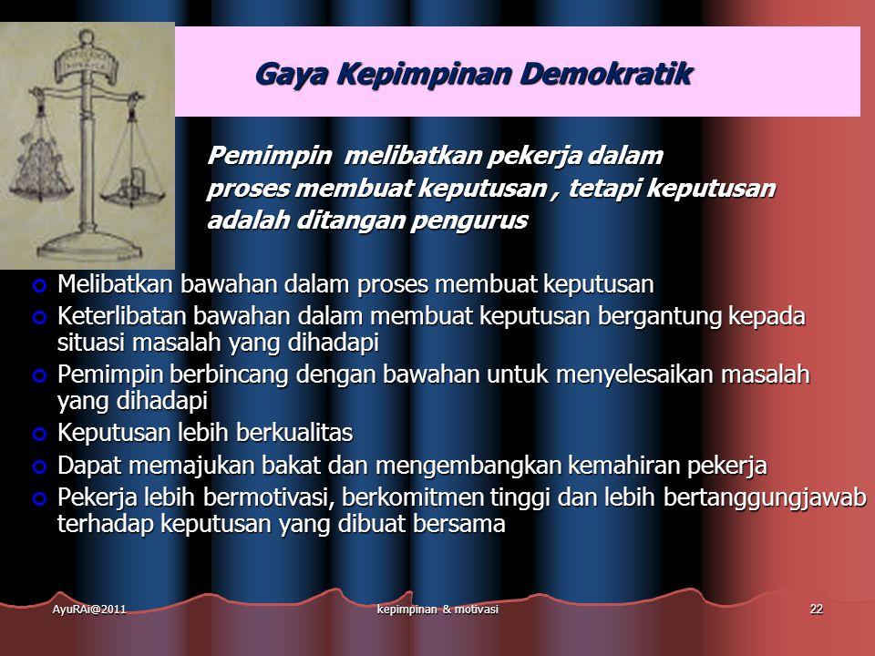 Gaya Kepimpinan Demokratik Gaya Kepimpinan Demokratik Pemimpin melibatkan pekerja dalam proses membuat keputusan, tetapi keputusan adalah ditangan pen