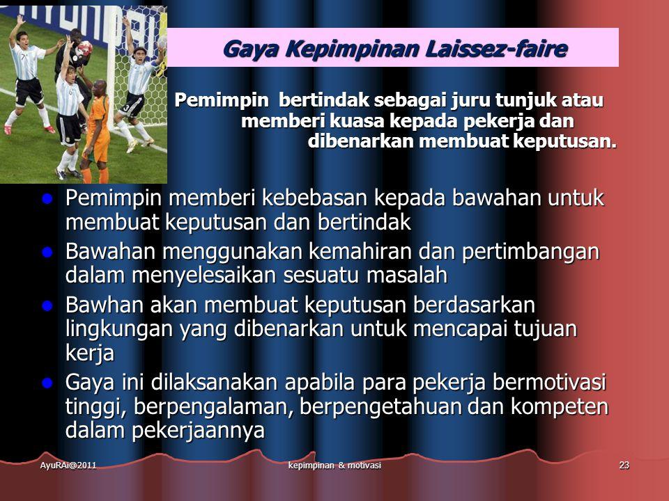 Gaya Kepimpinan Laissez-faire Pemimpin bertindak sebagai juru tunjuk atau memberi kuasa kepada pekerja dan pekerja dibenarkan membuat keputusan.  Pem