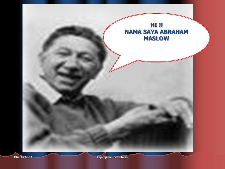 42 HI !! NAMA SAYA ABRAHAM MASLOW AyuRAi@2011kepimpinan & motivasi