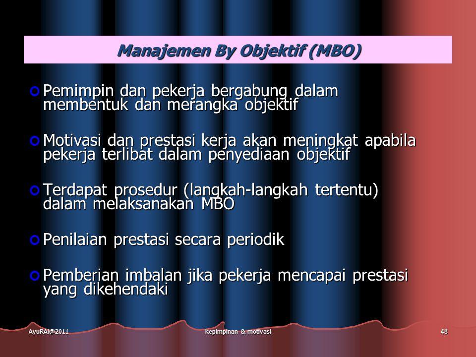 Manajemen By Objektif (MBO) Pemimpin dan pekerja bergabung dalam membentuk dan merangka objektif Motivasi dan prestasi kerja akan meningkat apabila pe