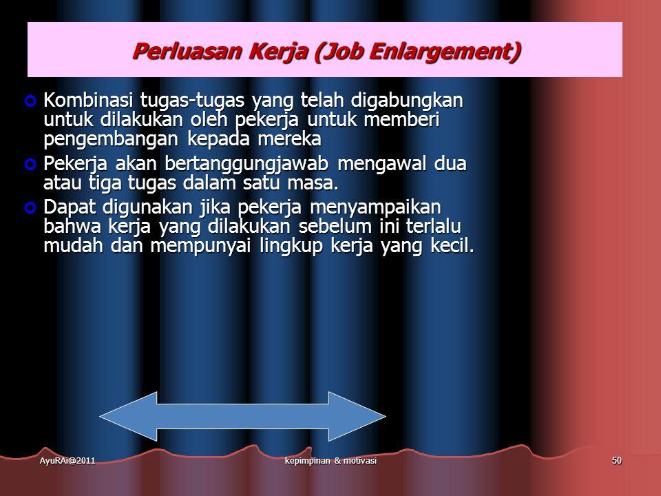 Perluasan Kerja (Job Enlargement) Kombinasi tugas-tugas yang telah digabungkan untuk dilakukan oleh pekerja untuk memberi pengembangan kepada mereka P