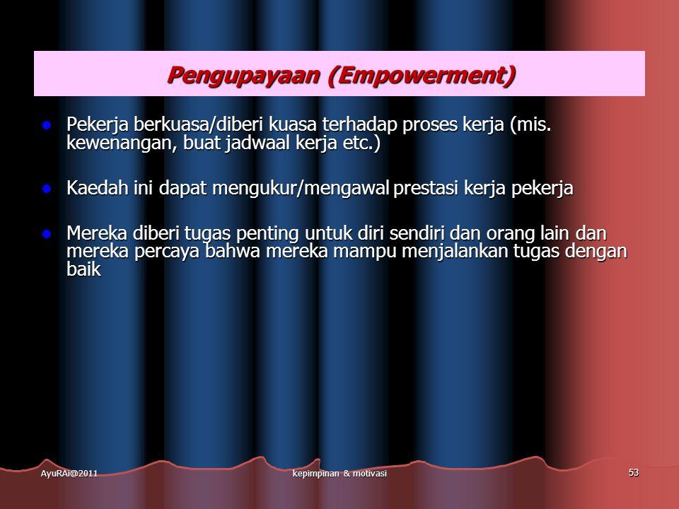 Pengupayaan (Empowerment)  Pekerja berkuasa/diberi kuasa terhadap proses kerja (mis. kewenangan, buat jadwaal kerja etc.)  Kaedah ini dapat mengukur