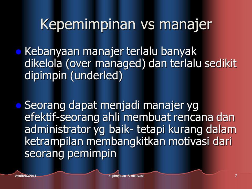 Fungsi Utama Kepemimpinan  Fungsi yg berhubungan dengan tugas  Fungsi memelihara kelompok atau sosial AyuRAi@2011kepimpinan & motivasi 18