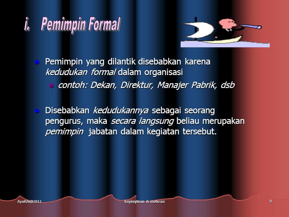  Pemimpin yang dilantik disebabkan karena kedudukan formal dalam organisasi  contoh: Dekan, Direktur, Manajer Pabrik, dsb  Disebabkan kedudukannya