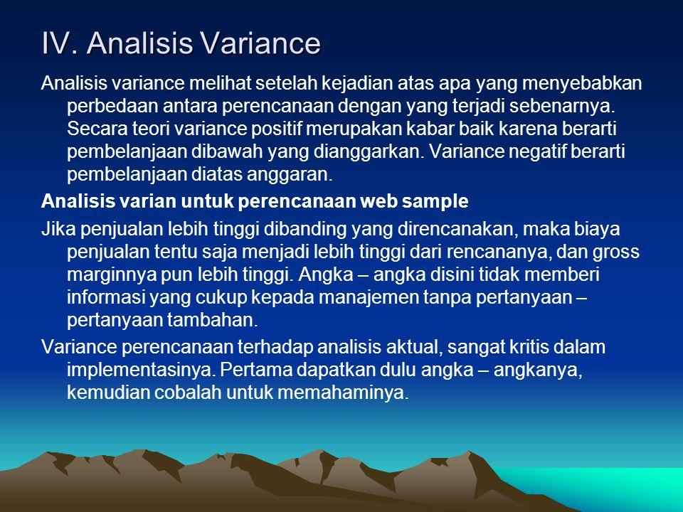 IV. Analisis Variance Analisis variance melihat setelah kejadian atas apa yang menyebabkan perbedaan antara perencanaan dengan yang terjadi sebenarnya
