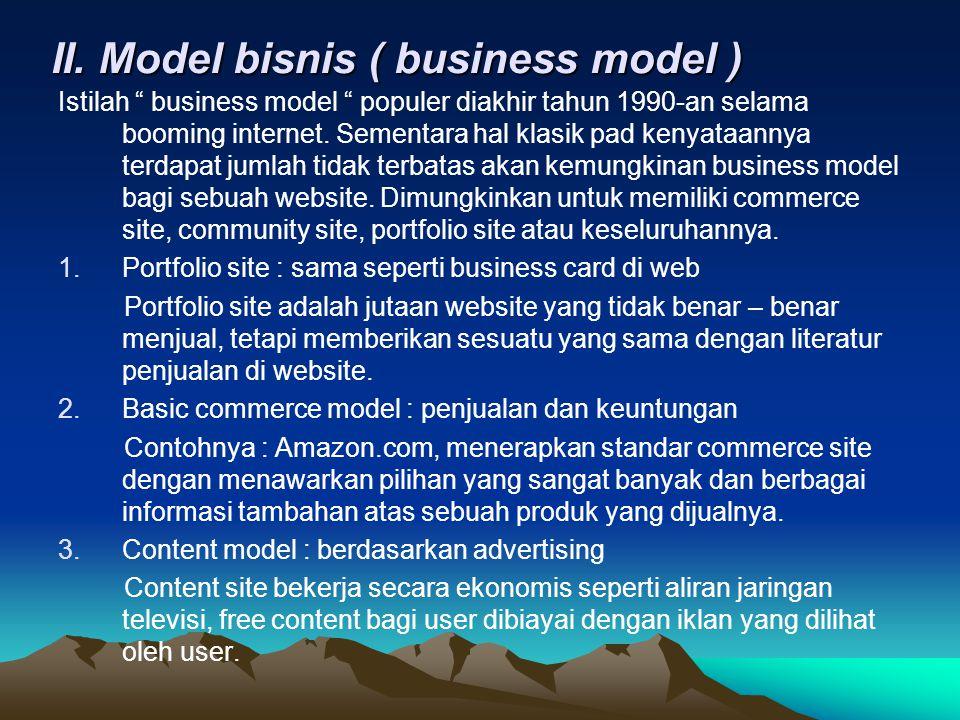 """II. Model bisnis ( business model ) Istilah """" business model """" populer diakhir tahun 1990-an selama booming internet. Sementara hal klasik pad kenyata"""