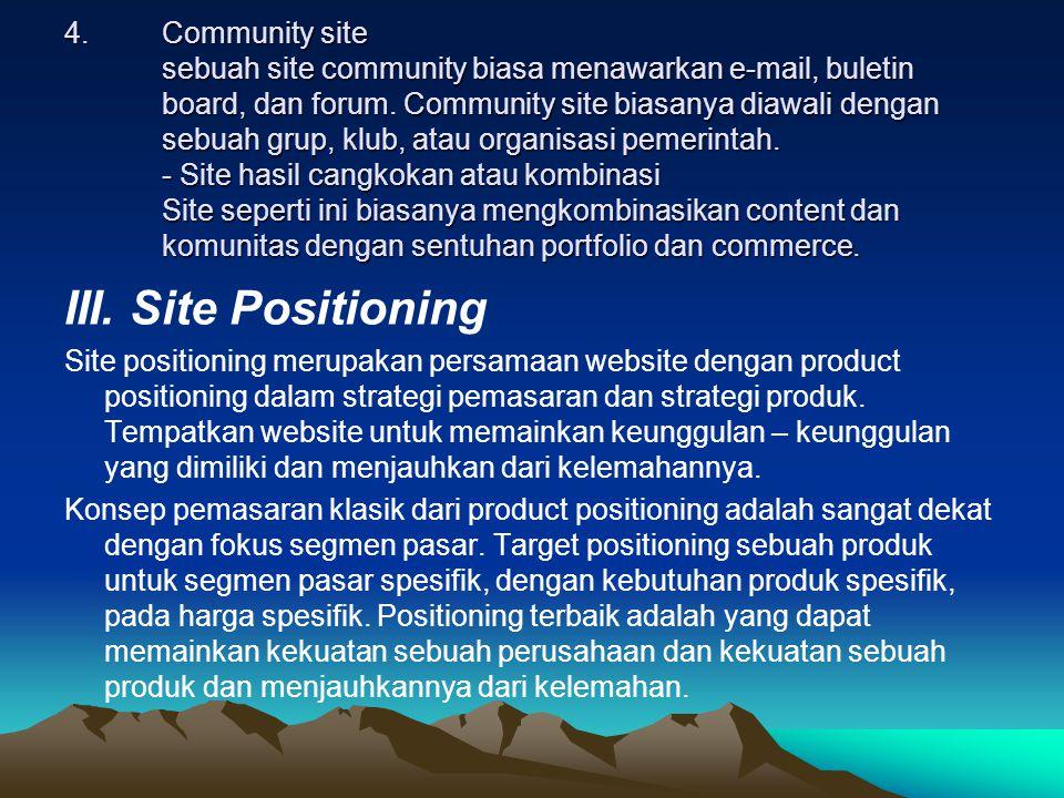4.Community site sebuah site community biasa menawarkan e-mail, buletin board, dan forum. Community site biasanya diawali dengan sebuah grup, klub, at