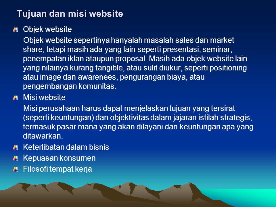 Tujuan dan misi website Objek website Objek website sepertinya hanyalah masalah sales dan market share, tetapi masih ada yang lain seperti presentasi,